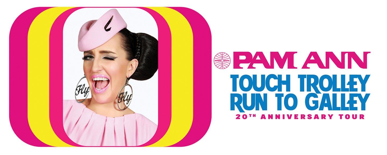 Pam Ann: Touch Trolley Run To Galley - 20th Anniversary Tour