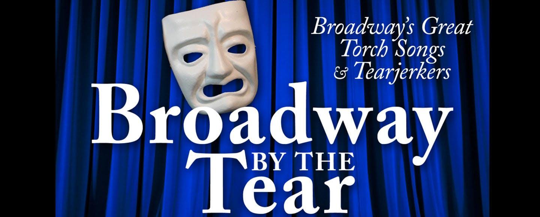 Broadway By The Tear: Broadway's Great Torch Songs & Tear Jerkers