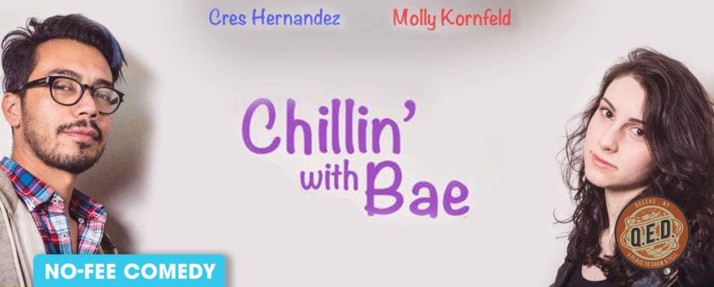 Cres Hernandez and Molly Kornfeld Present: Chillin' with Bae