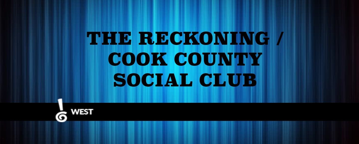 Cook County Social Club/The Reckoning