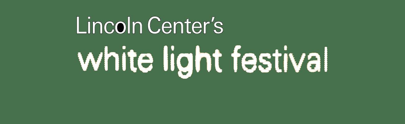 Lincoln Center's White Light Festival