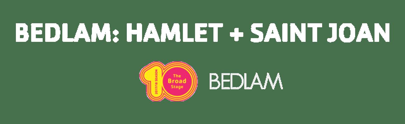 Bedlam: Hamlet + Saint Joan