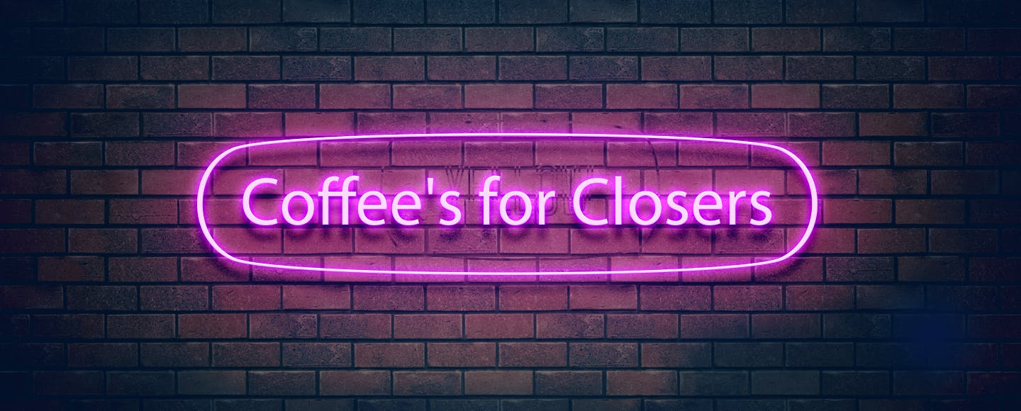 Coffee's for Closers!