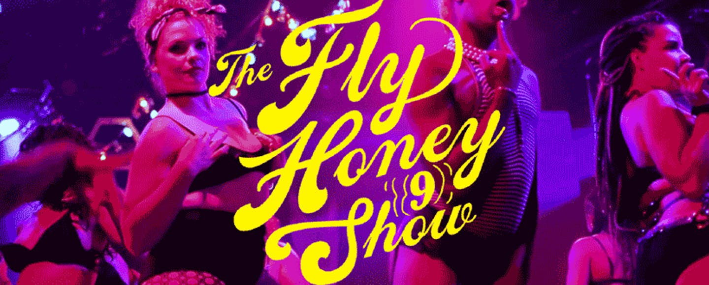 The Fly Honey Show 9