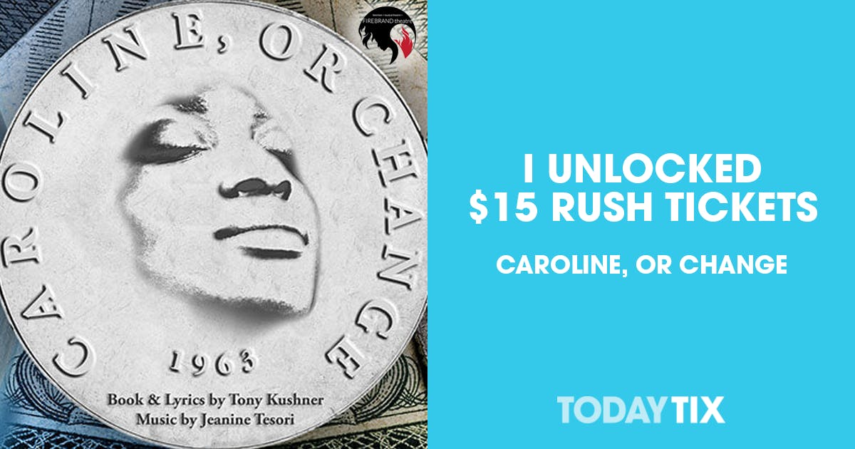 Caroline, or Change Rush Tickets | Chicago | TodayTix